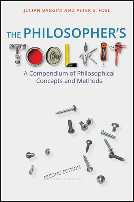 The Philosopher's Toolkit: A Compendium of Philosophical Concepts and Methods - Baggini, Julian, and Fosl, Peter S