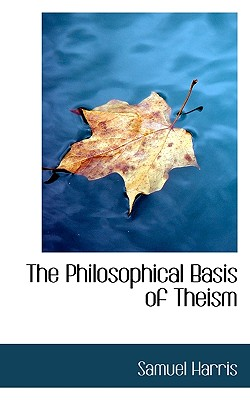 The Philosophical Basis of Theism - Harris, Samuel