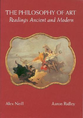 The Philosophy of Art: Readings Ancient and Modern - Neill, Alex, and Ridley, Aaron, and Neill Alex