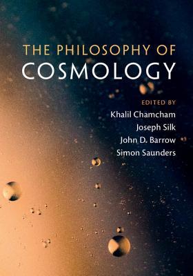 The Philosophy of Cosmology - Chamcham, Khalil (Editor), and Silk, Joseph (Editor), and Barrow, John D. (Editor)