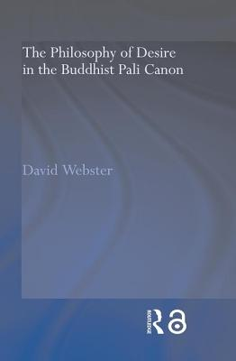 The Philosophy of Desire in the Buddhist Pali Canon - Webster, David