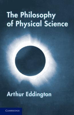 The Philosophy of Physical Science: Tarner Lectures (1938) - Eddington, Arthur