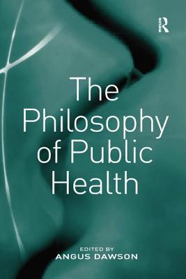 The Philosophy of Public Health - Dawson, Angus (Editor)