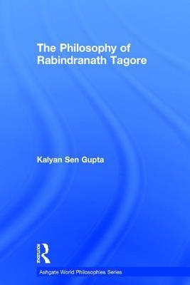 The Philosophy of Rabindranath Tagore - Gupta, Kalyan Sen