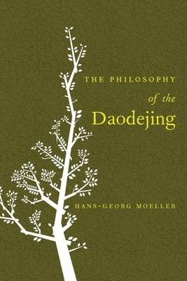 The Philosophy of the Daodejing - Moeller, Hans-Georg, Professor