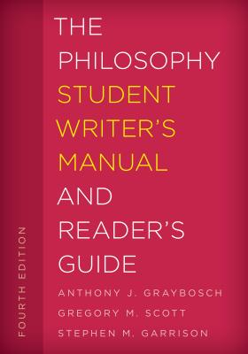 The Philosophy Student Writer's Manual and Reader's Guide - Graybosch, Anthony J, and Scott, Gregory M, and Garrison, Stephen M