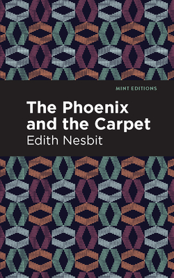 The Phoenix and the Carpet - Nesbit, Edith, and Editions, Mint (Contributions by)