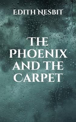 The Phoenix and the Carpet - Nesbit, Edith