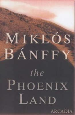 The Phoenix Land: The Memoirs of Count Miklos Banffy - Banffy, Miklos, and Thursfield, Patrick (Translated by)