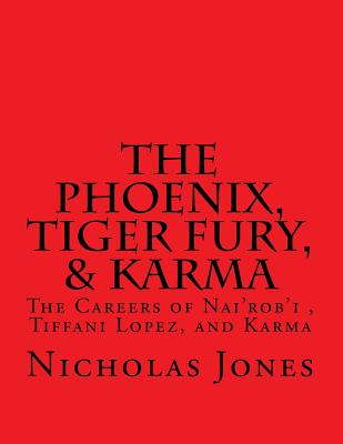The Phoenix, Tiger Fury, & Karma: The Careers of Nai'rob'i, Tiffani Lopez, & Karma - Jones, Nicholas