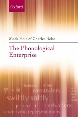 The Phonological Enterprise - Hale, Mark, and Reiss, Charles