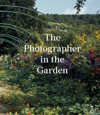 The Photographer in the Garden - Allen, Jamie M, and McNear, Sarah Anne