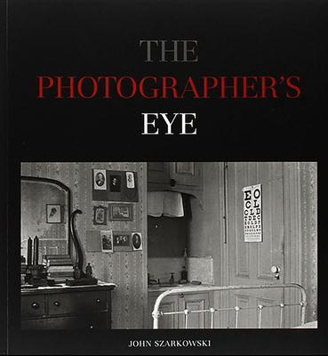 The Photographer's Eye - Szarkowski, John, Mr. (Text by)
