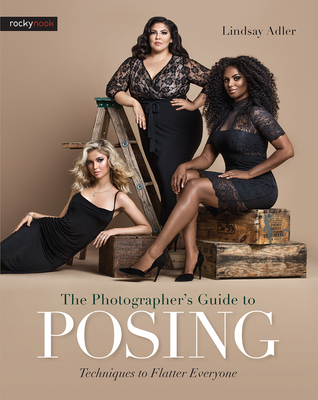The Photographer's Guide to Posing: Techniques to Flatter Everyone - Adler, Lindsay