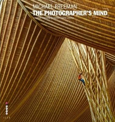The Photographer's Mind: Creative Thinking for Better Digital Photos - Freeman, Michael