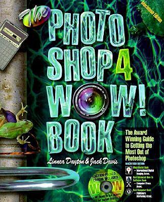 The Photoshop 4 Wow Book Macintosh - Dayton, Linnea, and Davis, Jack