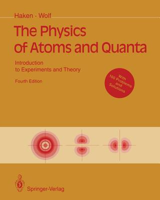 The Physics of Atoms and Quanta: Introduction to Experiments and Theory - Haken, Hermann, and Brewer, W D (Translated by), and Wolf, Hans C