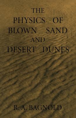 The Physics of Blown Sand and Desert Dunes - Bagnold, Ralph