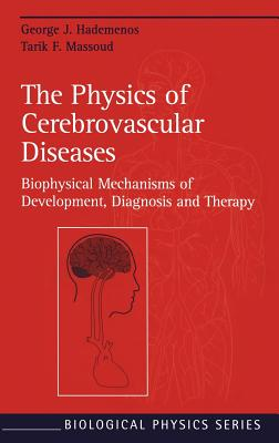 The Physics of Cerebrovascular Diseases: Biophysical Mechanisms of Development, Diagnosis and Therapy - Hademenos, George J, Ph.D., and Vinuela, F (Foreword by), and Massoud, Tarik F