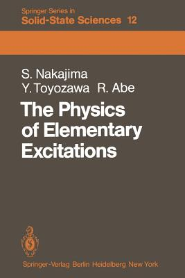 The Physics of Elementary Excitations - Nakajima, S (Translated by), and Toyozawa, Y (Translated by), and Abe, R (Translated by)