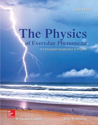 The Physics of Everyday Phenomena: A Conceptual Introduction to Physics - Griffith, W. Thomas, and Brosing, Juliet