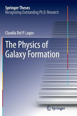 The Physics of Galaxy Formation - Lagos, Claudia Del P