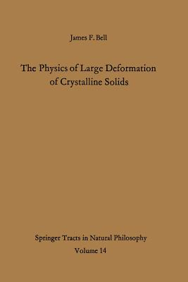 The Physics of Large Deformation of Crystalline Solids - Bell, James F