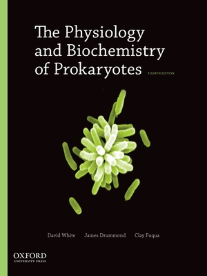 The Physiology and Biochemistry of Prokaryotes - White, David, and Drummond, James, and Fuqua, Clay, Professor