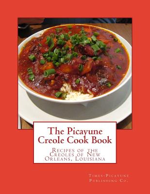 The Picayune Creole Cook Book: Recipes of the Creoles of New Orleans, Louisiana - Co, Times-Picayune Publishing, and Goodblood, Miss Georgia (Introduction by)