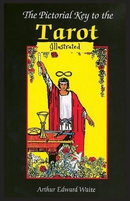 The Pictorial Key to the Tarot: Illustrated - Waite, Arthur Edward