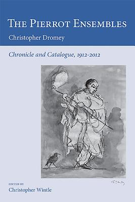The Pierrot Ensembles: Chronicle and Catalogue, 1912-2012 - Dromey, Christopher, and Wintle, Christopher