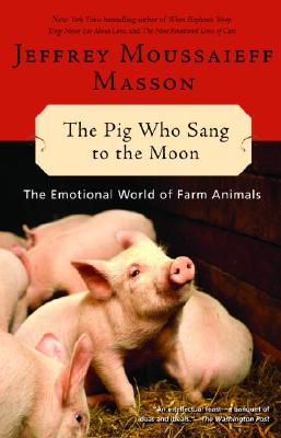The Pig Who Sang to the Moon: The Emotional World of Farm Animals - Masson, Jeffrey Moussaieff, PH.D.
