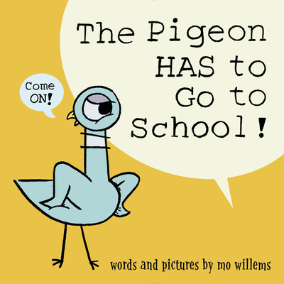 The Pigeon Has to Go to School! - Willems, Mo