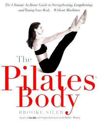 The Pilates Body: The Ultimate At-Home Guide to Strengthening, Lengthening, and Toning Your Body--Without Machines - Siler, Brooke, and Turlington, Christy