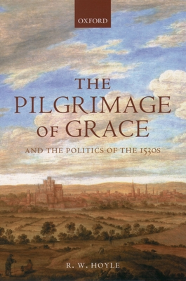 The Pilgrimage of Grace and the Politics of the 1530s - Hoyle, R W