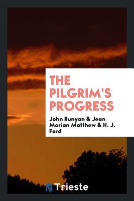 The Pilgrim's Progress - Bunyan, John, and Matthew, Jean Marian, and Ford, H J