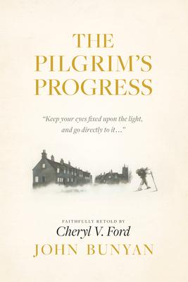 The Pilgrim's Progress - Bunyan, John (Original Author), and Ford, Cheryl V (Retold by)