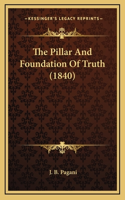 The Pillar and Foundation of Truth (1840) - Pagani, J B