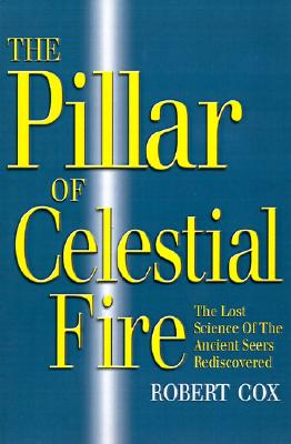 The Pillar of Celestial Fire: And the Lost Science of the Ancient Seers - Cox, Robert