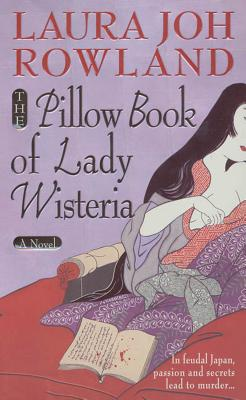 The Pillow Book of Lady Wisteria - Rowland, Laura Joh