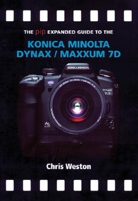 The PIP Expanded Guide to the Konica Minolta Dynax/Maxxum 7D - Weston, Chris