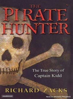 The Pirate Hunter: The True Story of Captain Kidd: Part 1 & 2 - Zacks, Richard, and Prichard, Michael (Narrator)