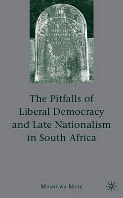 The Pitfalls of Liberal Democracy and Late Nationalism in South Africa - Muiu, M