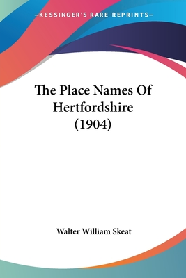 The Place Names of Hertfordshire (1904) - Skeat, Walter William