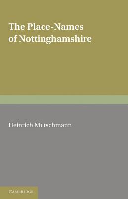 The Place-Names of Nottinghamshire: Their Origin and Development - Mutschmann, Heinrich