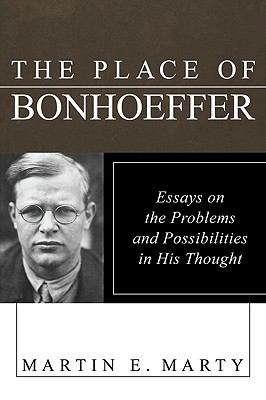The Place of Bonhoeffer: Problems and Possibilities in His Thought - Marty, Martin E (Editor)