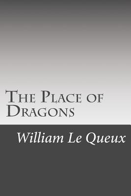 The Place of Dragons - Le Queux, William