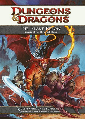 The Plane Below: Secrets of the Elemental Chaos: A 4th Edition D&d Supplement - Marmell, Ari, and Cordell, Bruce R, and Johnson, Luke
