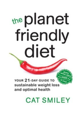 The Planet Friendly Diet: Your 21-Day Guide to Sustainable Weight Loss and Optimal Health - Smiley, Cat