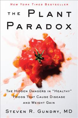 "The Plant Paradox: The Hidden Dangers in ""healthy"" Foods That Cause Disease and Weight Gain - Gundry, Steven R, Dr."